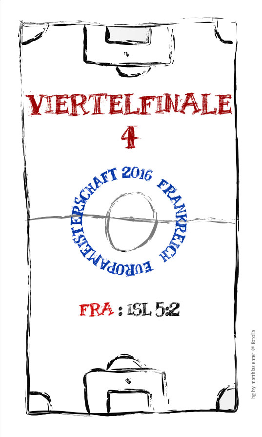 EM 2016: Viertelfinale 4 – FRA : ISL