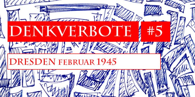 Denkverbote #5: Dresden im Februar 1945