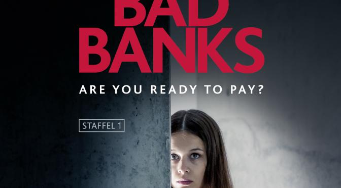 """Gedanken zur ZDF TV-Serie """"Bad Banks"""""""