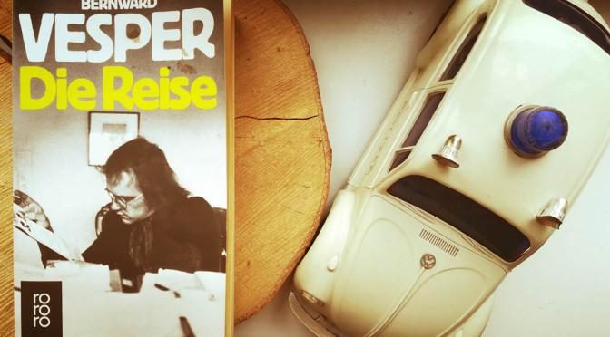 Bernward Vesper: Die Reise – ein rückblick im Drogenrausch der Geschichte